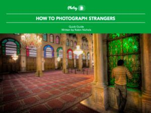 How to Photograph Strangers - Free Quick Guide