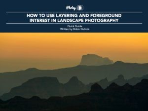 How to Use Layering and Foreground Interest in Landscape Photography - Free Quick Guide