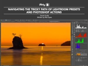 Lightroom Presets and Photoshop Actions - Free Quick Guide