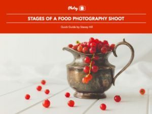 Stages of a Food Photography Shoot - Free Quick Guide