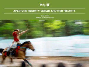 Aperture Priority versus Shutter Priority
