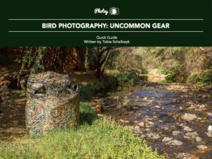Bird Photography: Uncommon Gear - Free Quick Guide
