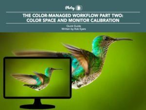 The Color-Managed Workflow Part 2: Color Space and Monitor Calibration - Free Quick Guide