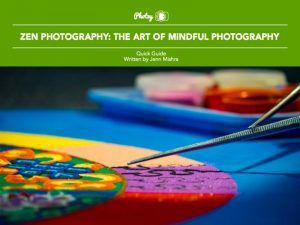 Zen Photography: The Art of Mindful Photography - Free Quick Guide