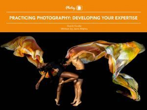 Practicing Photography: Developing Your Expertise - Free Quick Guide