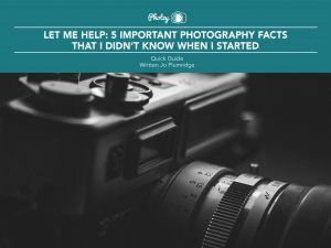 5 Important Photo Facts I Didn't Know When I Started - Free Quick Guide