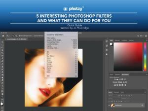 5 Interesting Photoshop Filters and What They Can Do For You - Free Quick Guide