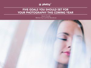 Five Goals You Should Set for Your Photography This Coming Year - Free Quick Guide