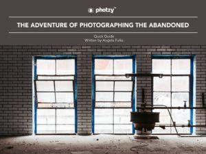 The Adventure of Photographing the Abandoned - Free Quick Guide
