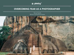 Overcoming Fear as a Photographer - Free Quick Guide