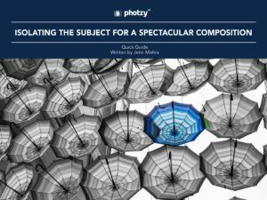 Isolating the Subject for a Spectacular Composition - Free Quick Guide