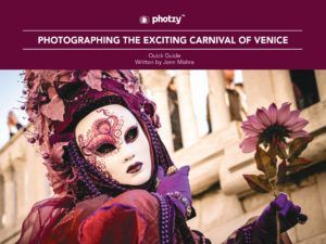 Photographing the Exciting Carnival of Venice - Free Quick Guide