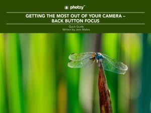 Getting the Most Out of Your Camera: Back Button Focus - Free Quick Guide