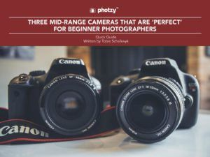 Three Mid-Range Cameras That Are Perfect for Beginner Photographers - Free Quick Guide
