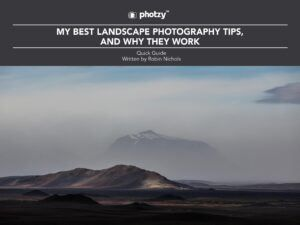 My Best Landscape Photography Tips, and Why They Work - Free Quick Guide