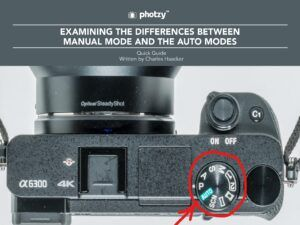 Examining the Differences Between Manual Mode and the Auto Modes - Free Quick Guide