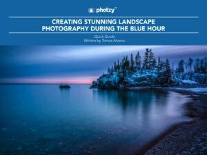 Creating Stunning Landscape Photography During the Blue Hour - Free Quick Guide