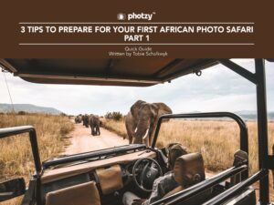 3 Tips to Prepare for Your First African Photo Safari: Part 1 - Free Quick Guide