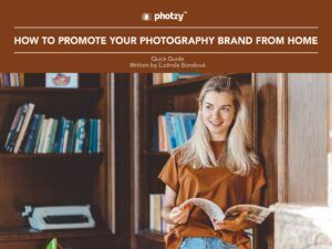 How to Promote Your Photography Brand from Home - Free Quick Guide