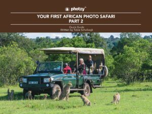 Your First African Photo Safari: Part 2 - Free Quick Guide